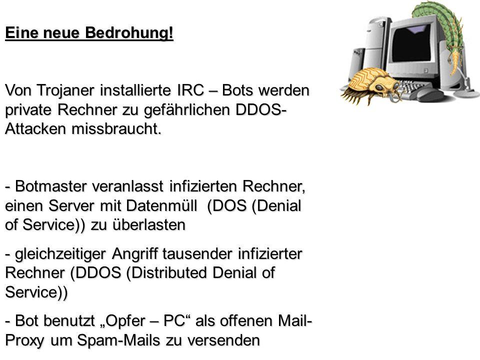 Eine neue Bedrohung! Von Trojaner installierte IRC – Bots werden private Rechner zu gefährlichen DDOS-Attacken missbraucht.