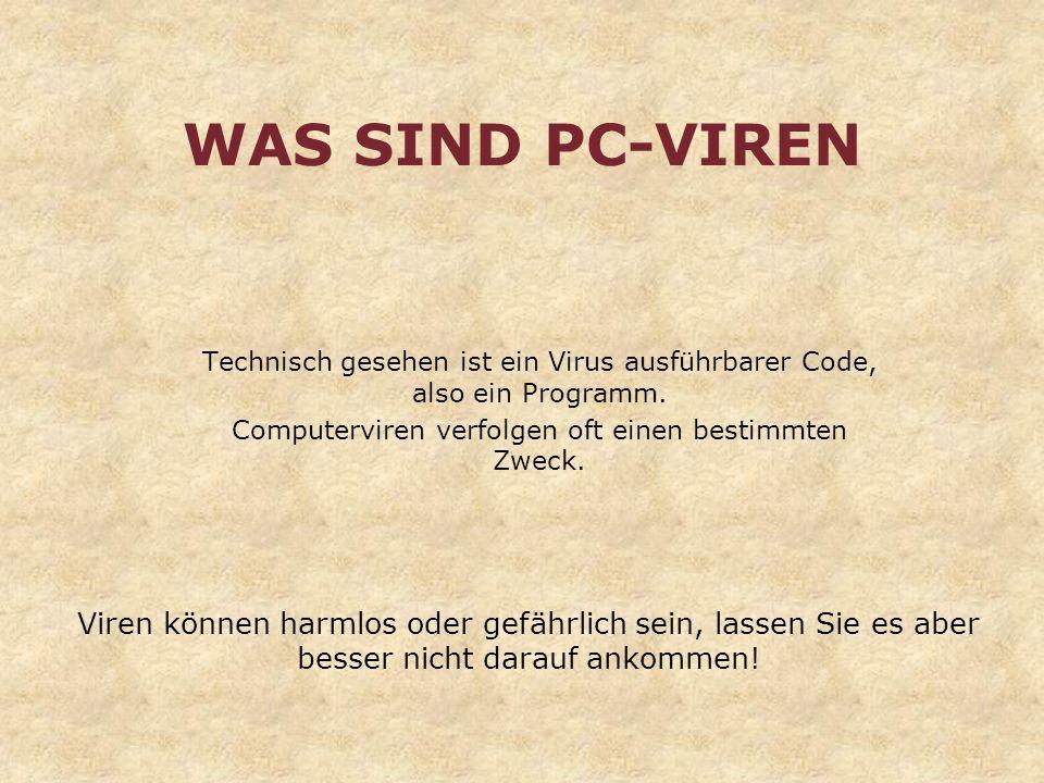 WAS SIND PC-VIREN Technisch gesehen ist ein Virus ausführbarer Code, also ein Programm. Computerviren verfolgen oft einen bestimmten Zweck.