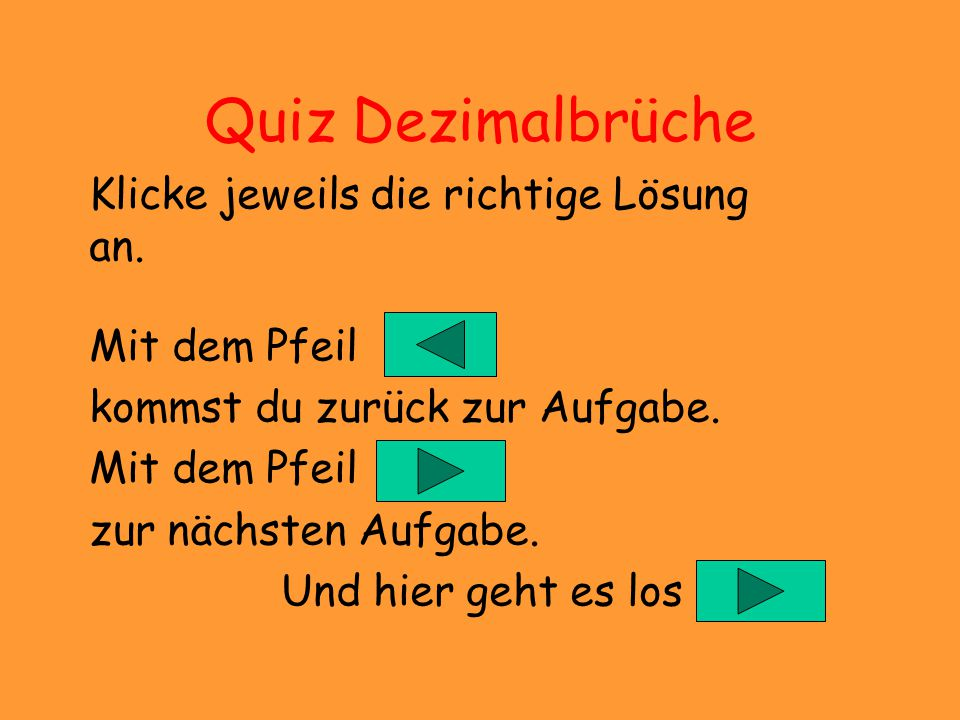 Quiz Dezimalbrüche Klicke jeweils die richtige Lösung an.