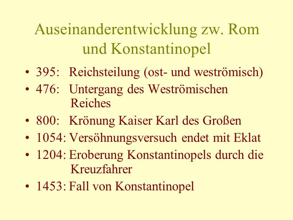 Auseinanderentwicklung zw. Rom und Konstantinopel