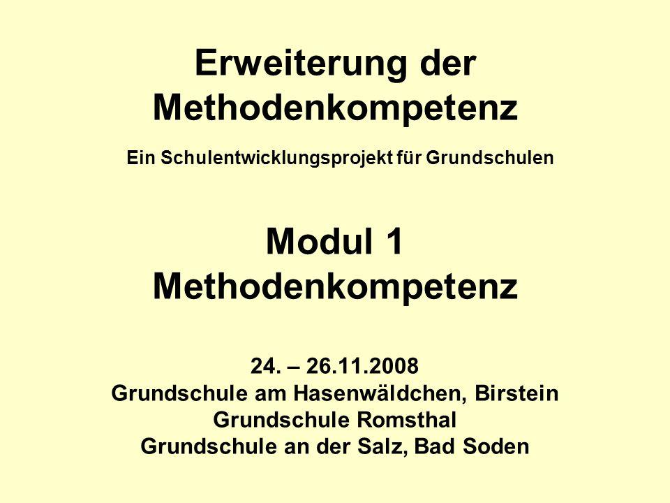 Erweiterung der Methodenkompetenz Ein Schulentwicklungsprojekt für Grundschulen Modul 1 Methodenkompetenz 24.