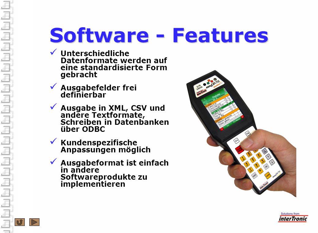 Software - Features Unterschiedliche Datenformate werden auf eine standardisierte Form gebracht. Ausgabefelder frei definierbar.