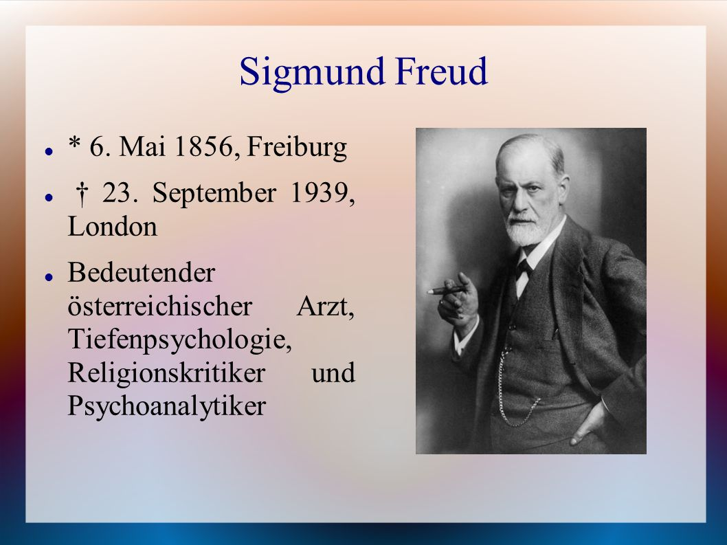 Sigmund Freud * 6. Mai 1856, Freiburg † 23. September 1939, London