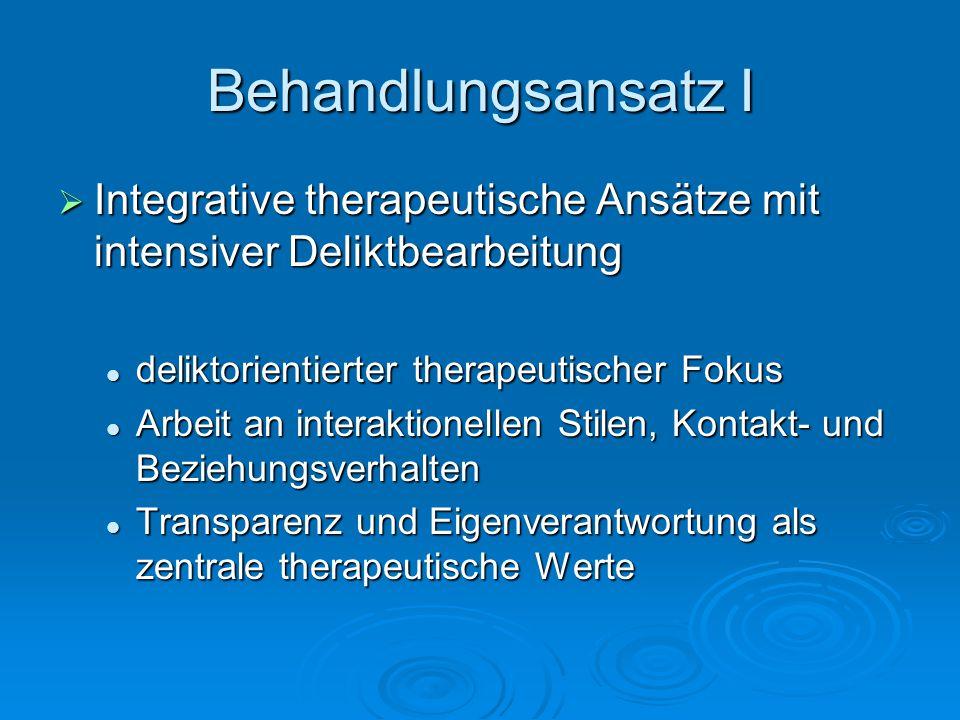 Behandlungsansatz I Integrative therapeutische Ansätze mit intensiver Deliktbearbeitung. deliktorientierter therapeutischer Fokus.