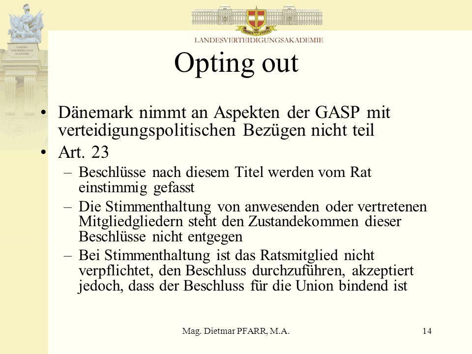 Opting outDänemark nimmt an Aspekten der GASP mit verteidigungspolitischen Bezügen nicht teil. Art. 23.