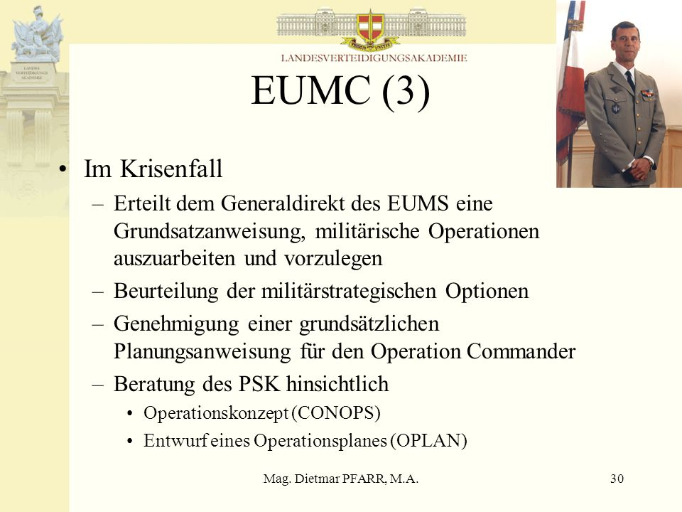 EUMC (3)Im Krisenfall. Erteilt dem Generaldirekt des EUMS eine Grundsatzanweisung, militärische Operationen auszuarbeiten und vorzulegen.