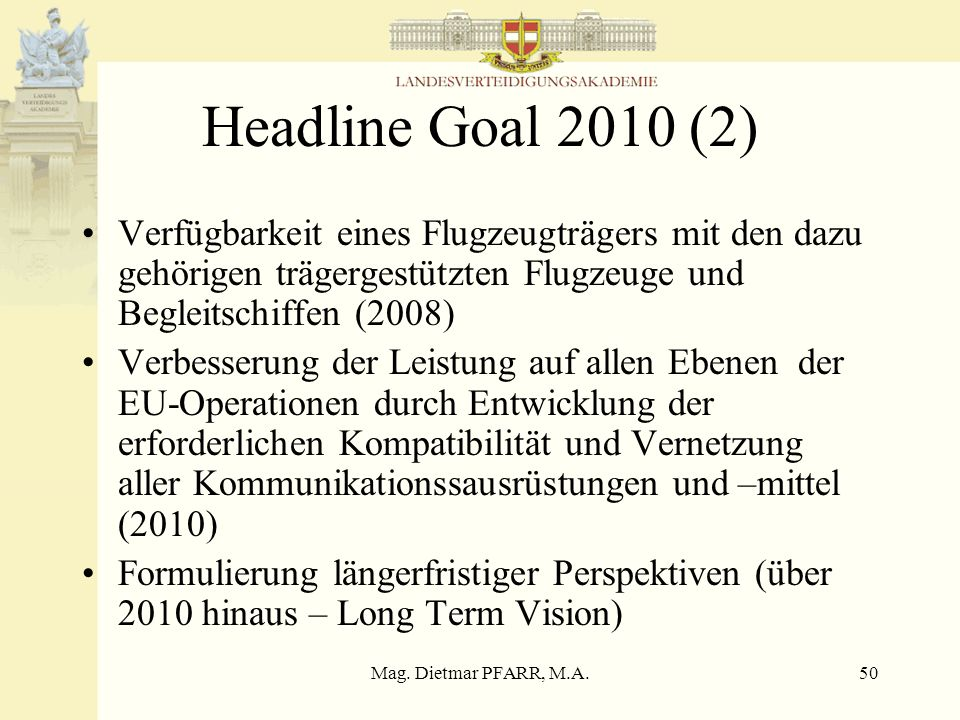 Headline Goal 2010 (2) Verfügbarkeit eines Flugzeugträgers mit den dazu gehörigen trägergestützten Flugzeuge und Begleitschiffen (2008)