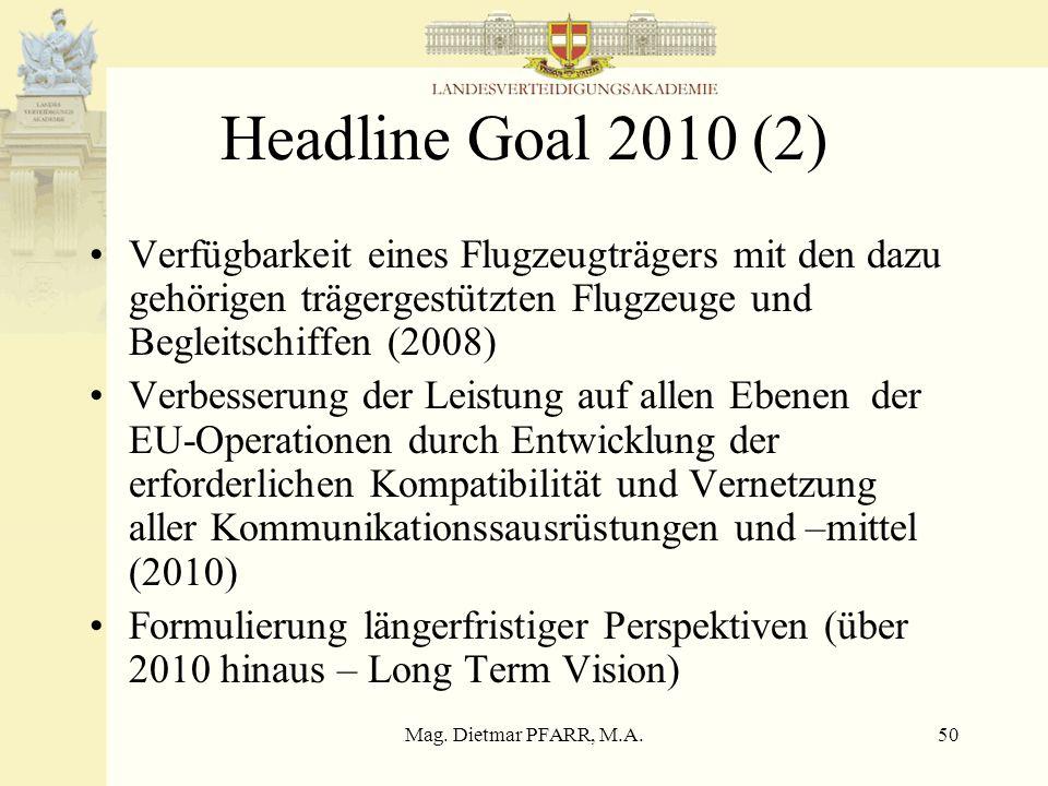 Headline Goal 2010 (2)Verfügbarkeit eines Flugzeugträgers mit den dazu gehörigen trägergestützten Flugzeuge und Begleitschiffen (2008)