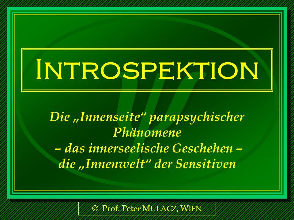 """Introspektion Die """"Innenseite parapsychischer Phänomene – das innerseelische Geschehen – die """"Innenwelt der Sensitiven."""