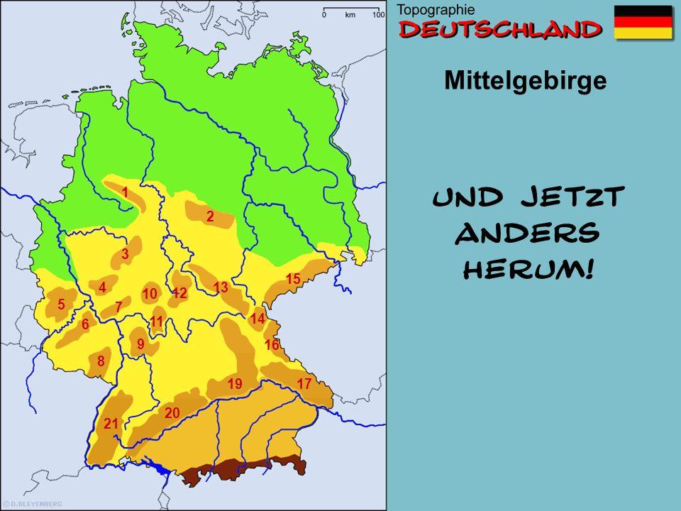 Und jetzt anders Herum! Mittelgebirge 1 2 3 15 4 13 10 12 5 7 14 6 11