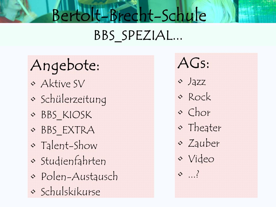 AGs: Angebote: BBS_SPEZIAL... Jazz Aktive SV Rock Schülerzeitung Chor