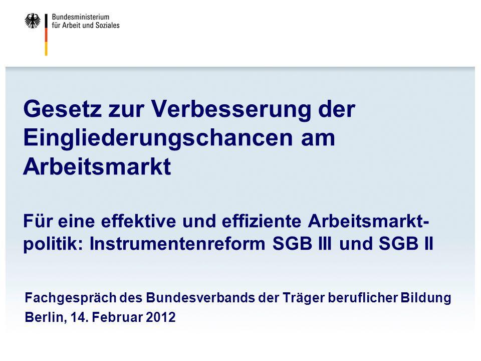 Gesetz zur Verbesserung der Eingliederungschancen am Arbeitsmarkt Für eine effektive und effiziente Arbeitsmarkt-politik: Instrumentenreform SGB III und SGB II