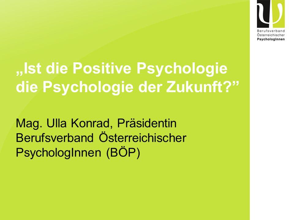 """""""Ist die Positive Psychologie die Psychologie der Zukunft. Mag"""