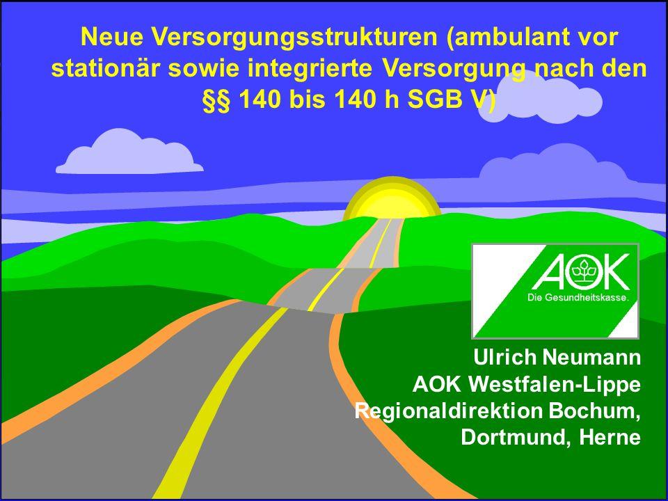Neue Versorgungsstrukturen (ambulant vor stationär sowie integrierte Versorgung nach den §§ 140 bis 140 h SGB V)