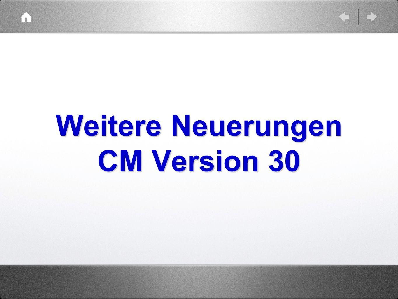 Weitere Neuerungen CM Version 30