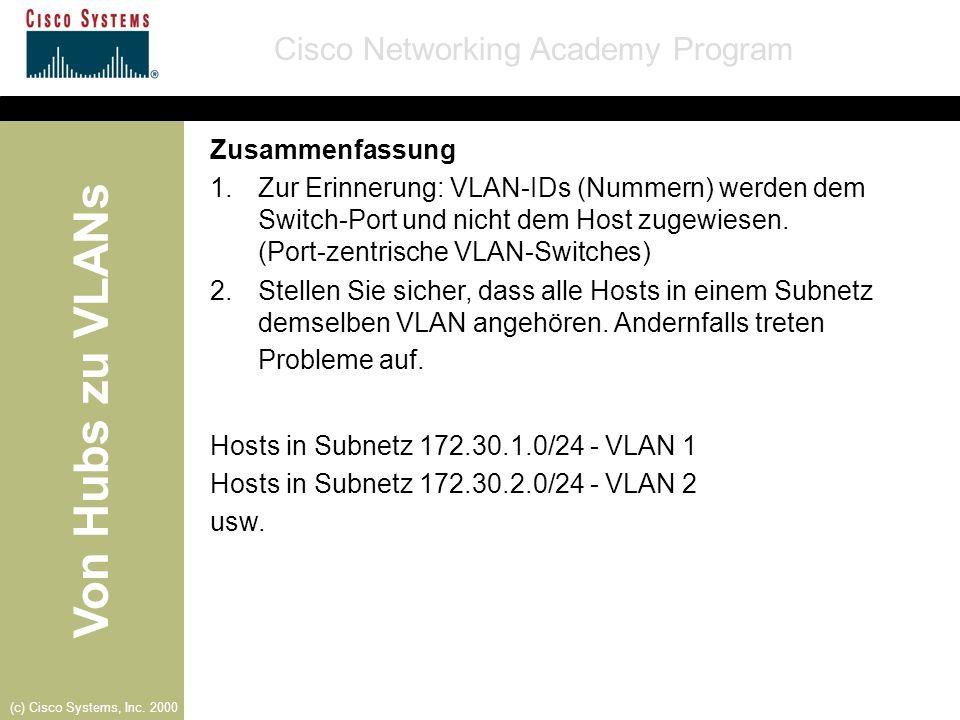 Zusammenfassung Zur Erinnerung: VLAN-IDs (Nummern) werden dem Switch-Port und nicht dem Host zugewiesen. (Port-zentrische VLAN-Switches)