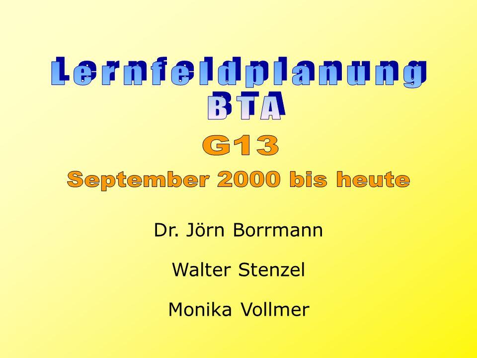 Lernfeldplanung BTA G13 September 2000 bis heute Dr. Jörn Borrmann