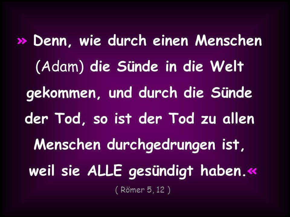 » Denn, wie durch einen Menschen (Adam) die Sünde in die Welt