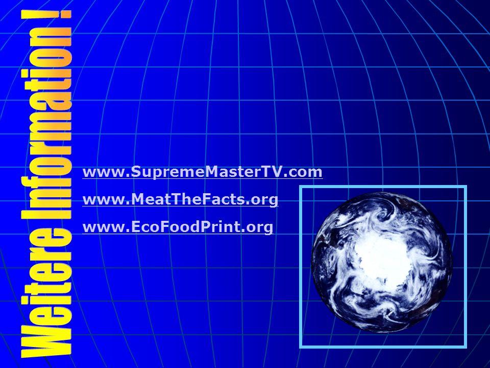 Weitere Information ! www.SupremeMasterTV.com www.MeatTheFacts.org