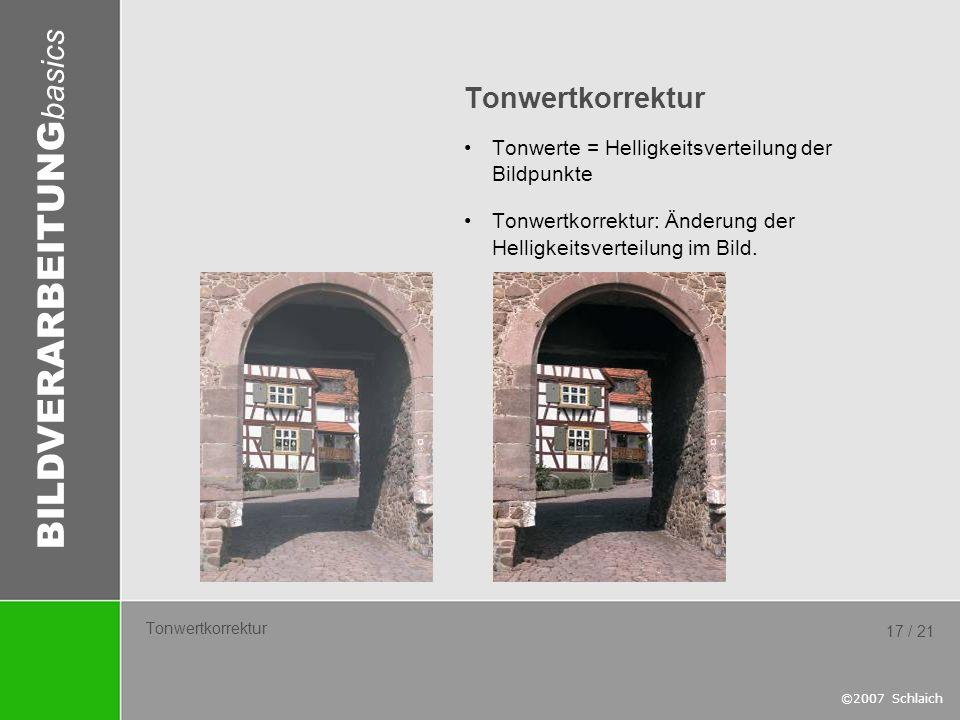Tonwertkorrektur Tonwerte = Helligkeitsverteilung der Bildpunkte