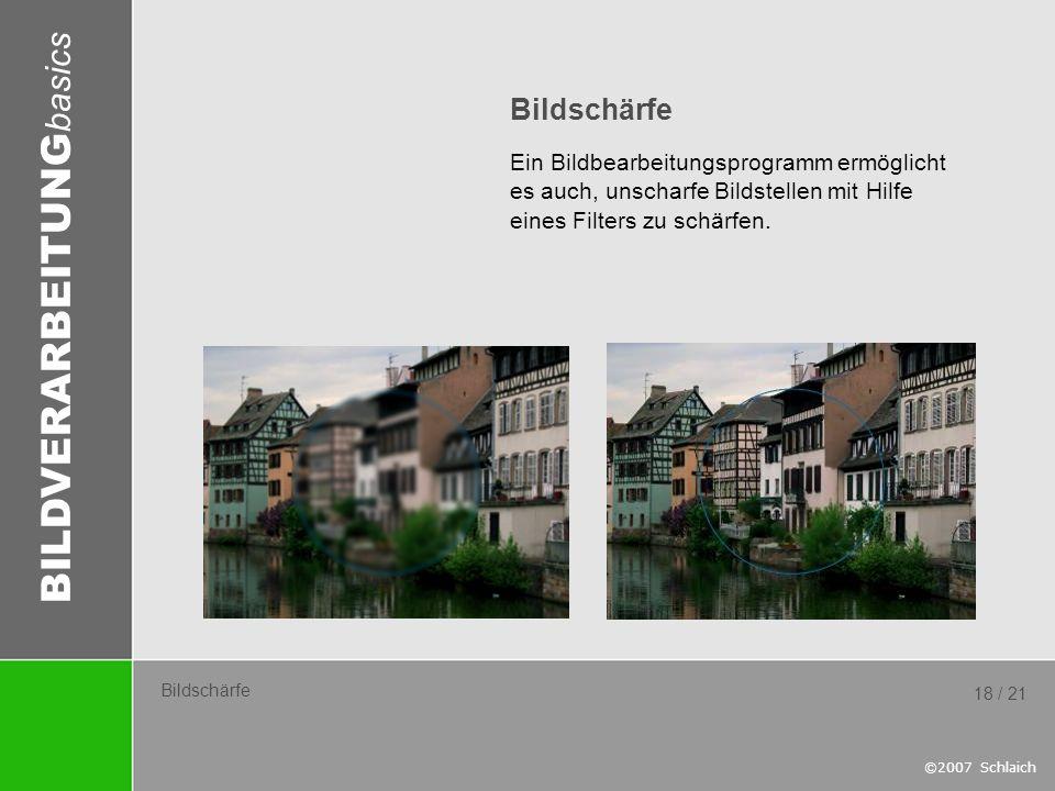 Bildschärfe Ein Bildbearbeitungsprogramm ermöglicht es auch, unscharfe Bildstellen mit Hilfe eines Filters zu schärfen.