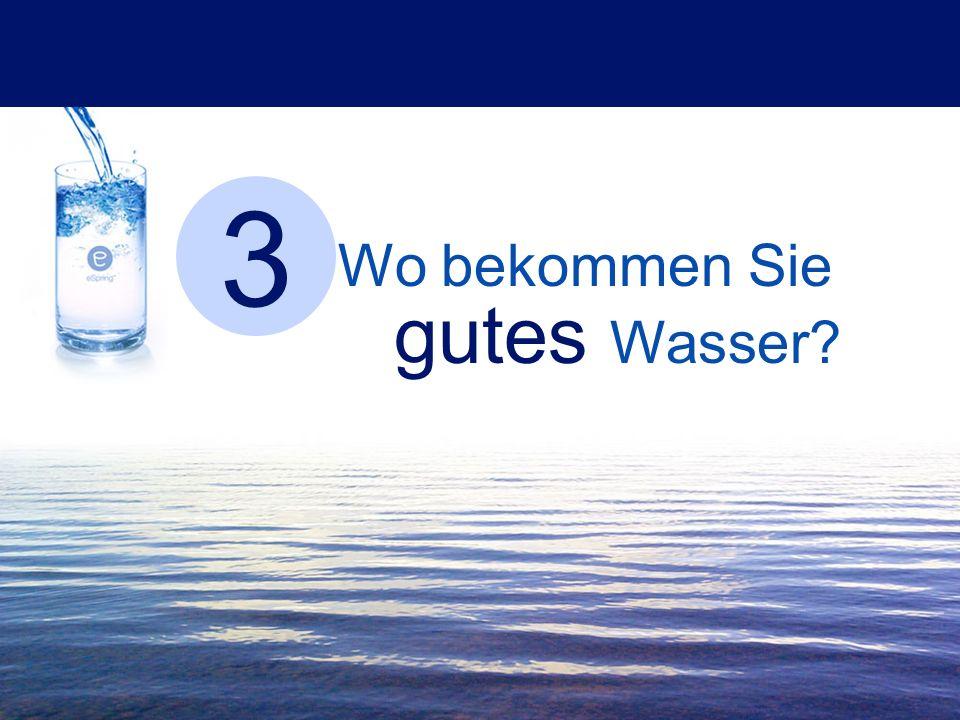 3 gutes Wasser Wo bekommen Sie
