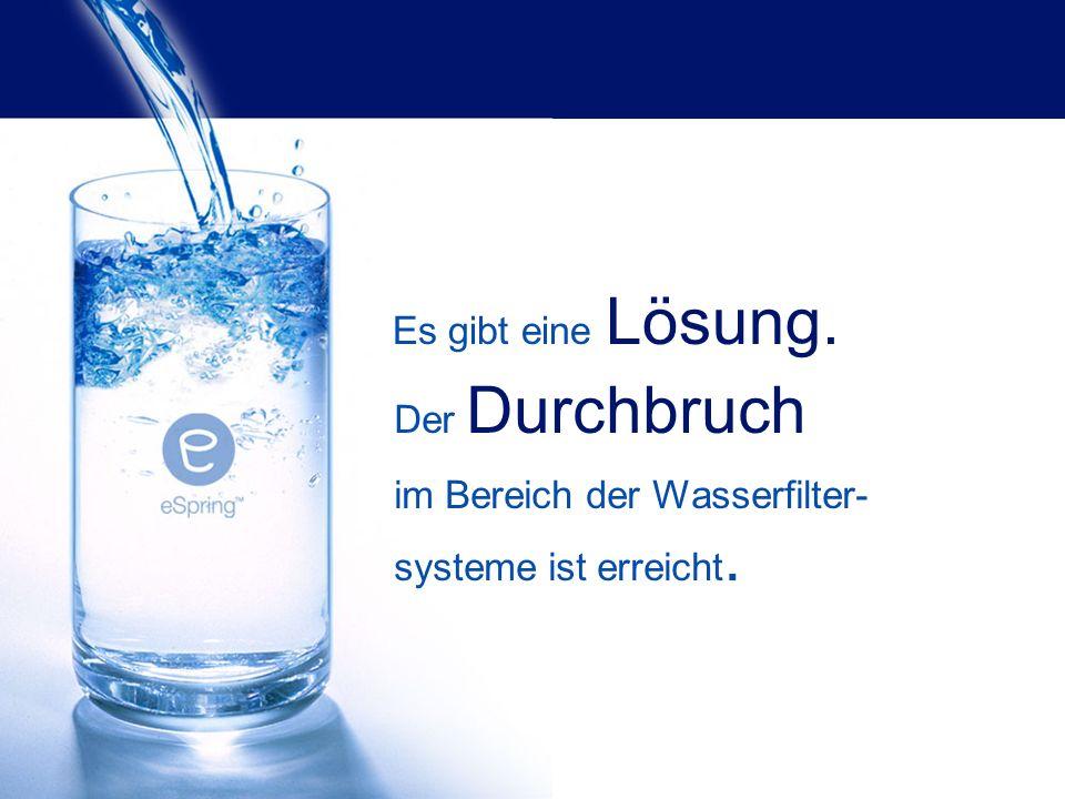 im Bereich der Wasserfilter-systeme ist erreicht.