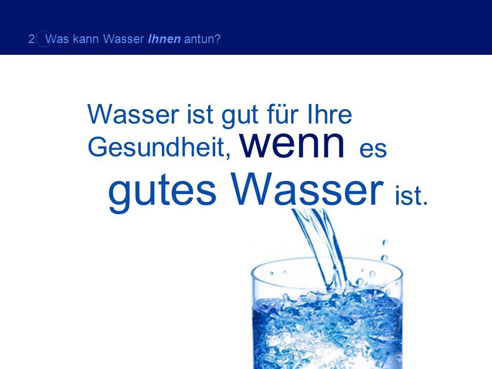 wenn es gutes Wasser ist. Wasser ist gut für Ihre Gesundheit,