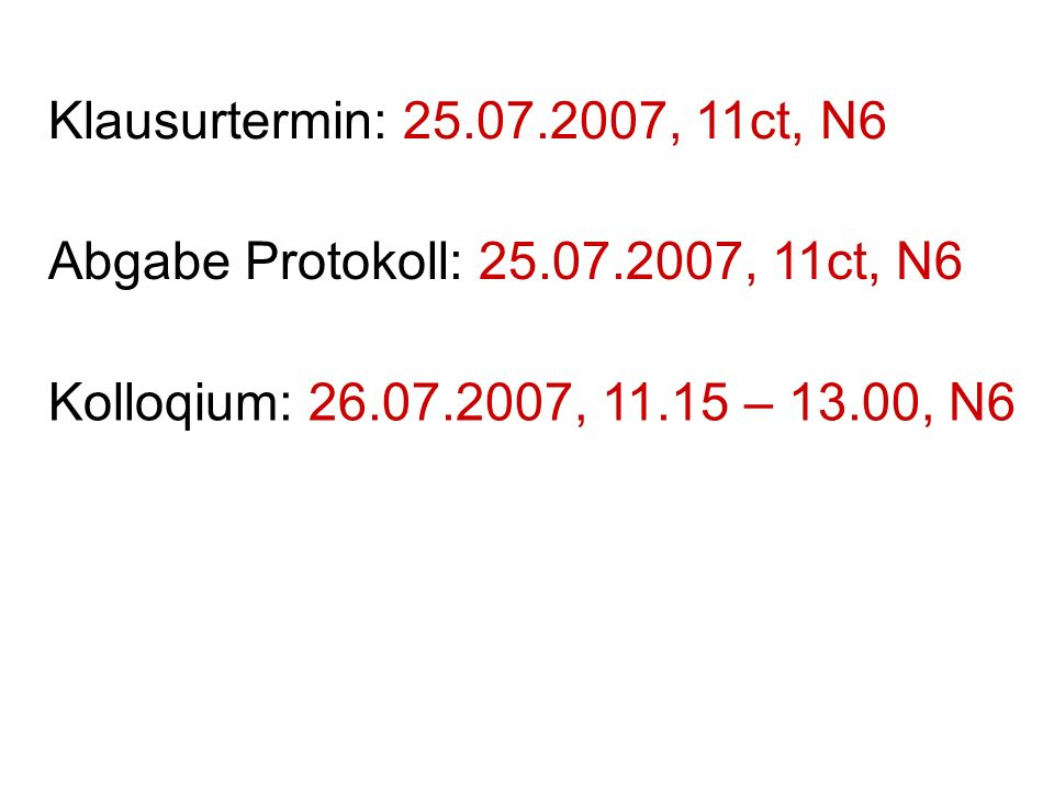 Klausurtermin: 25.07.2007, 11ct, N6 Abgabe Protokoll: 25.07.2007, 11ct, N6.