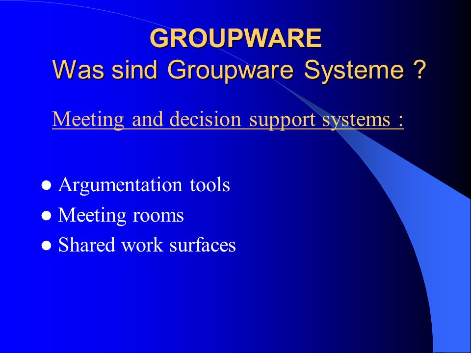 GROUPWARE Was sind Groupware Systeme