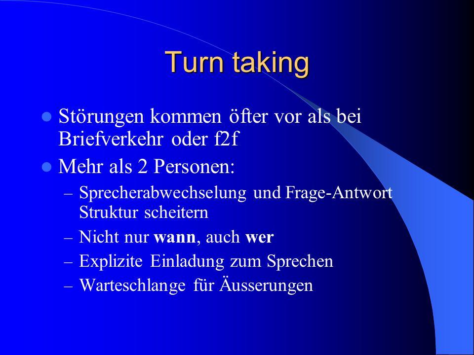 Turn taking Störungen kommen öfter vor als bei Briefverkehr oder f2f