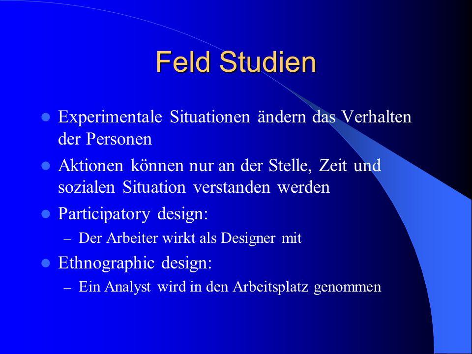 Feld StudienExperimentale Situationen ändern das Verhalten der Personen.