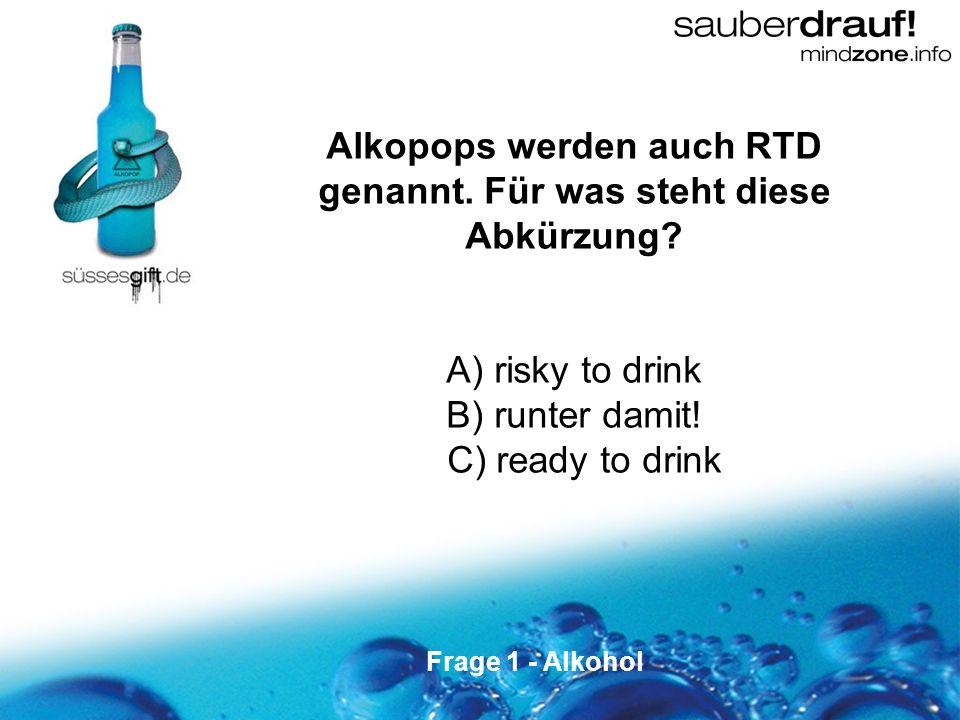 Alkopops werden auch RTD genannt. Für was steht diese Abkürzung