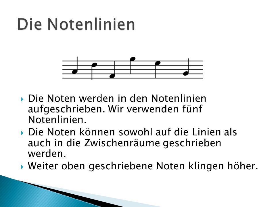Die Notenlinien Die Noten werden in den Notenlinien aufgeschrieben. Wir verwenden fünf Notenlinien.