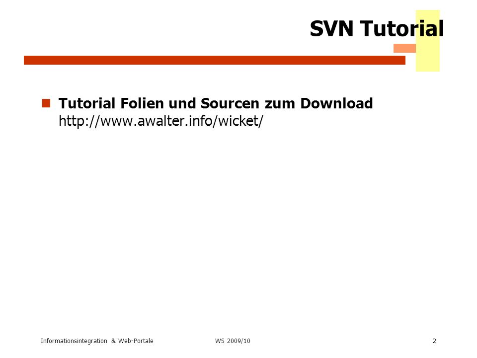 SVN Tutorial Tutorial Folien und Sourcen zum Download http://www.awalter.info/wicket/ Informationsintegration & Web-Portale.