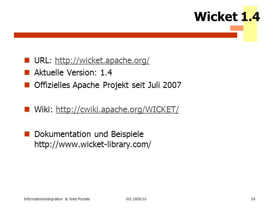 Wicket 1.4 URL: http://wicket.apache.org/ Aktuelle Version: 1.4