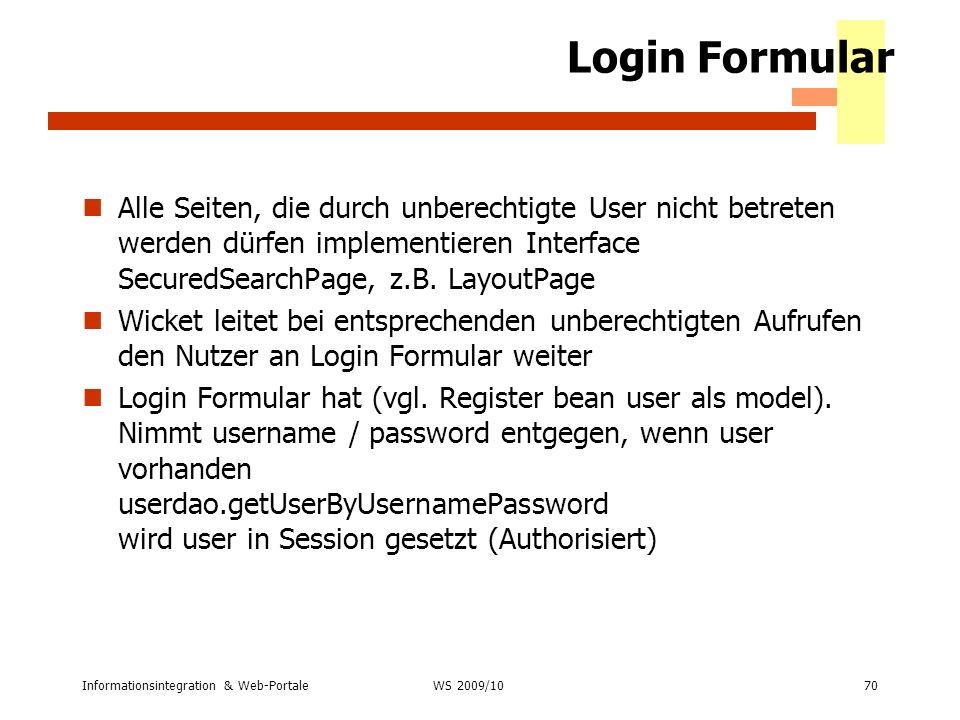 Login FormularAlle Seiten, die durch unberechtigte User nicht betreten werden dürfen implementieren Interface SecuredSearchPage, z.B. LayoutPage.