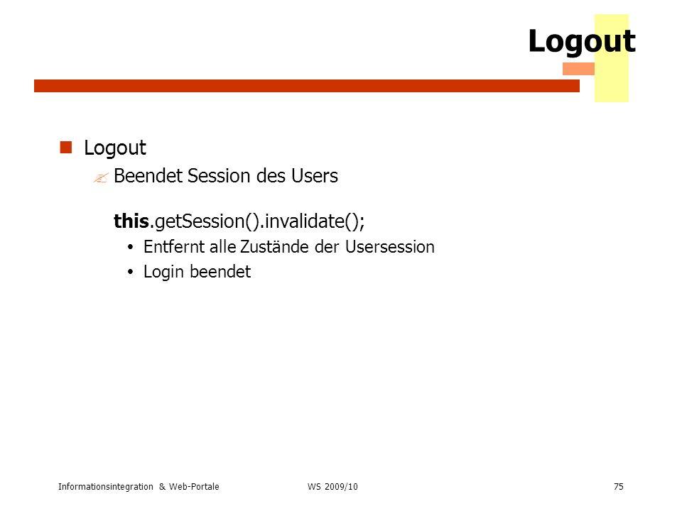 Logout Logout. Beendet Session des Users this.getSession().invalidate(); Entfernt alle Zustände der Usersession.