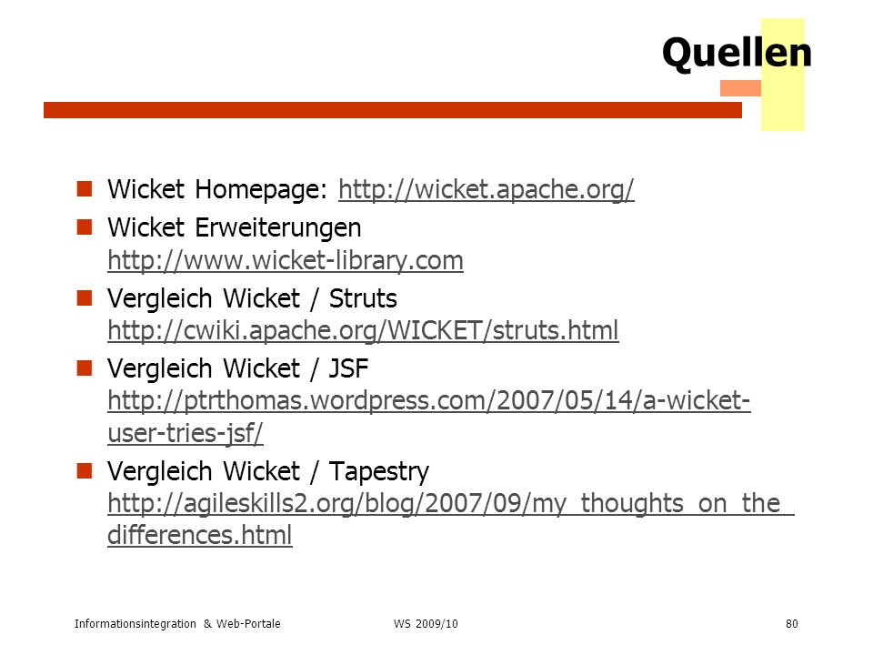 Quellen Wicket Homepage: http://wicket.apache.org/