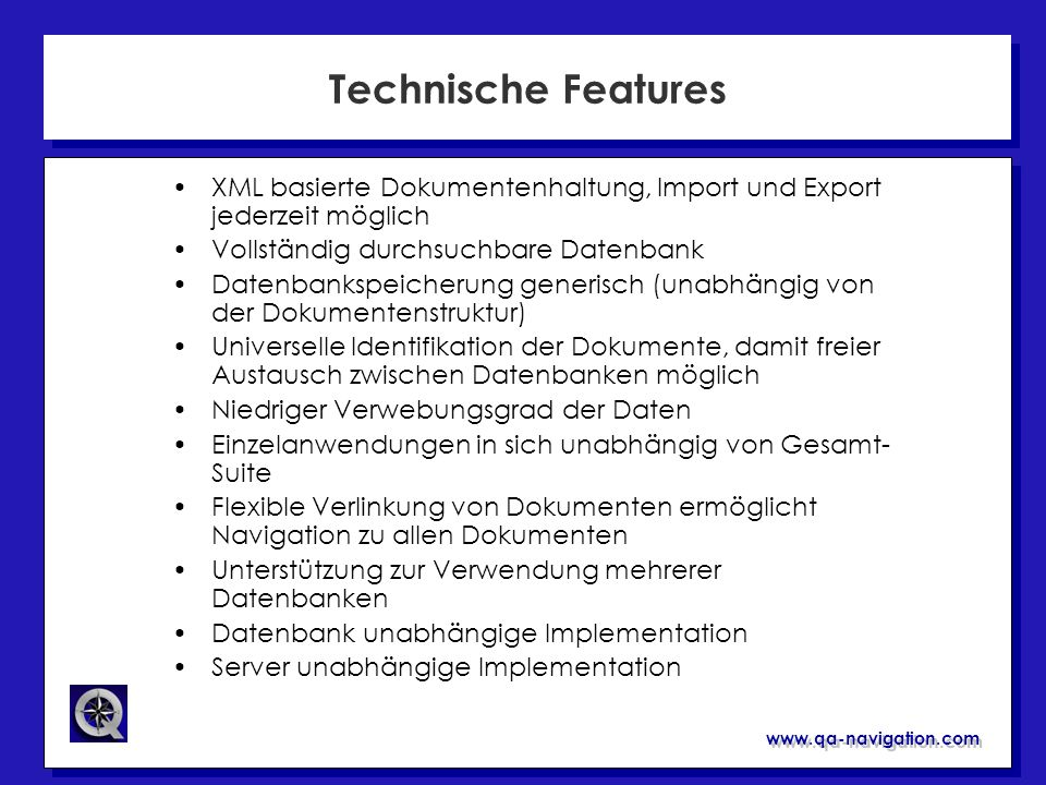 Technische Features XML basierte Dokumentenhaltung, Import und Export jederzeit möglich. Vollständig durchsuchbare Datenbank.