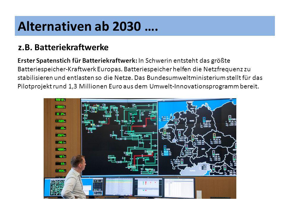 Alternativen ab 2030 …. z.B. Batteriekraftwerke