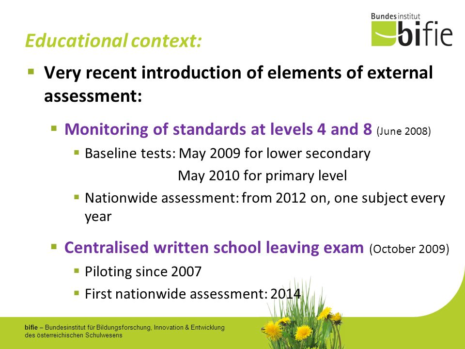 Educational context:Very recent introduction of elements of external assessment: Monitoring of standards at levels 4 and 8 (June 2008)