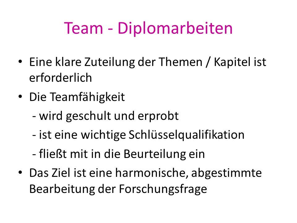 Team - Diplomarbeiten Eine klare Zuteilung der Themen / Kapitel ist erforderlich. Die Teamfähigkeit.