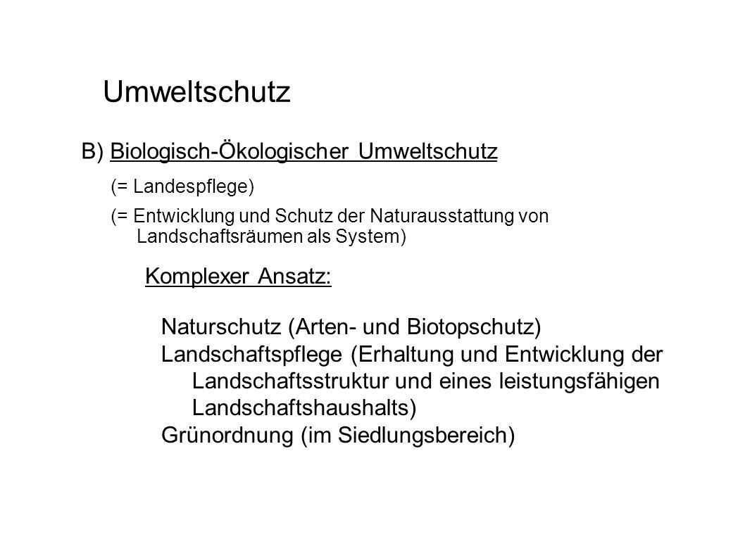 Umweltschutz B) Biologisch-Ökologischer Umweltschutz Komplexer Ansatz: