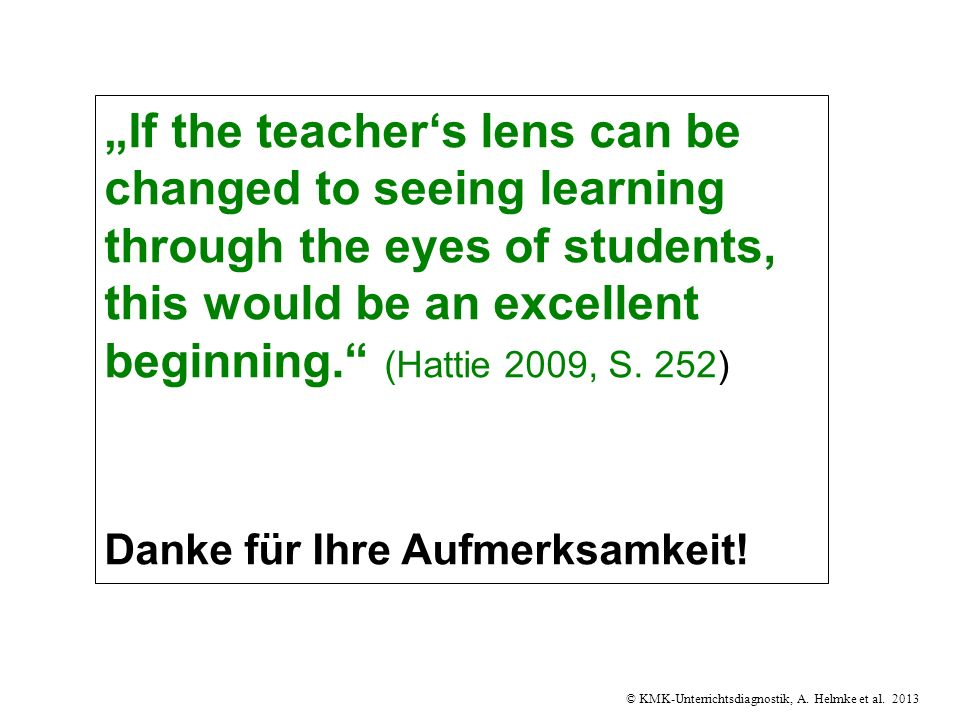 """If the teacher's lens can be changed to seeing learning through the eyes of students, this would be an excellent beginning. (Hattie 2009, S. 252)"