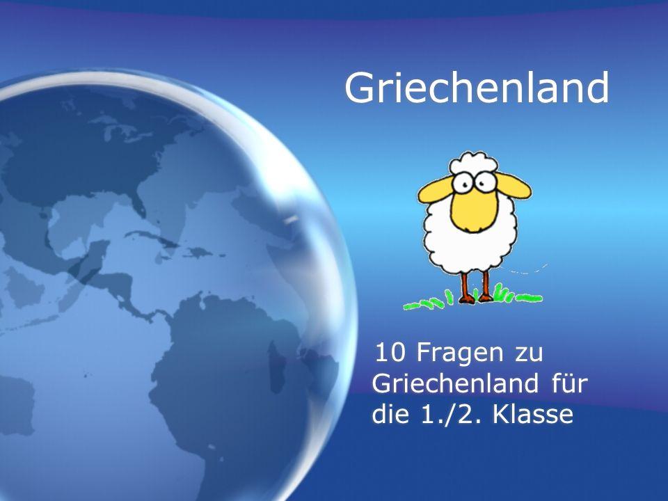 Griechenland 10 Fragen zu Griechenland für die 1./2. Klasse