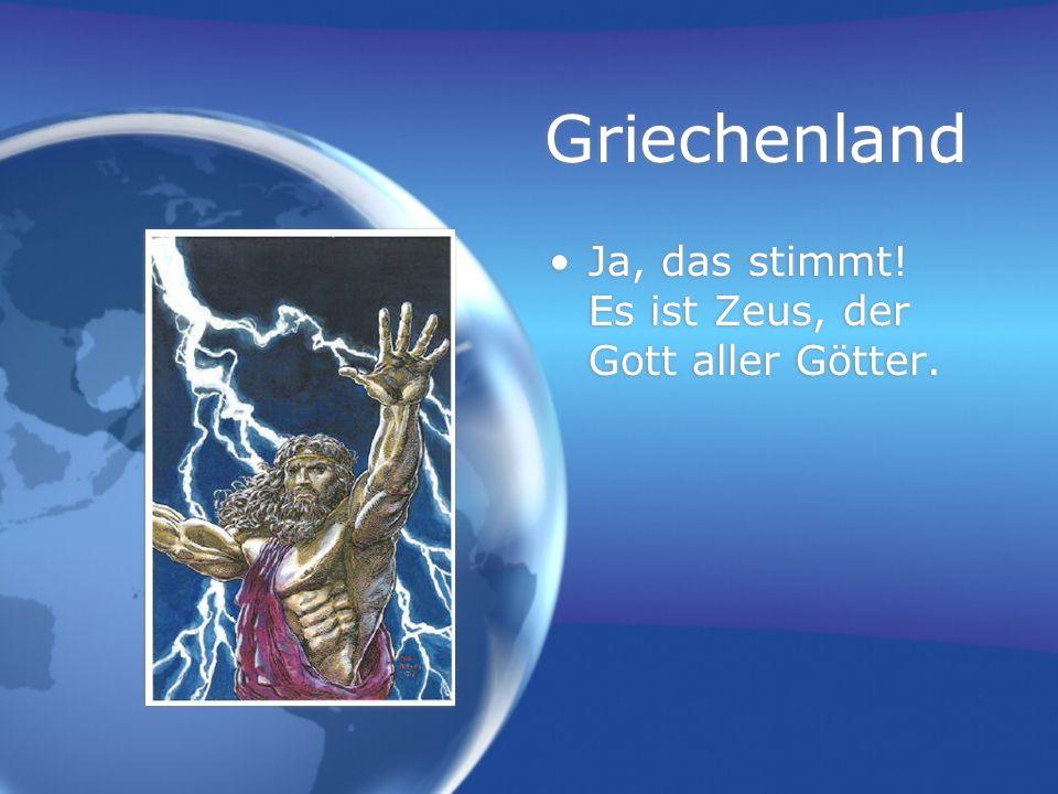 Griechenland Ja, das stimmt! Es ist Zeus, der Gott aller Götter.