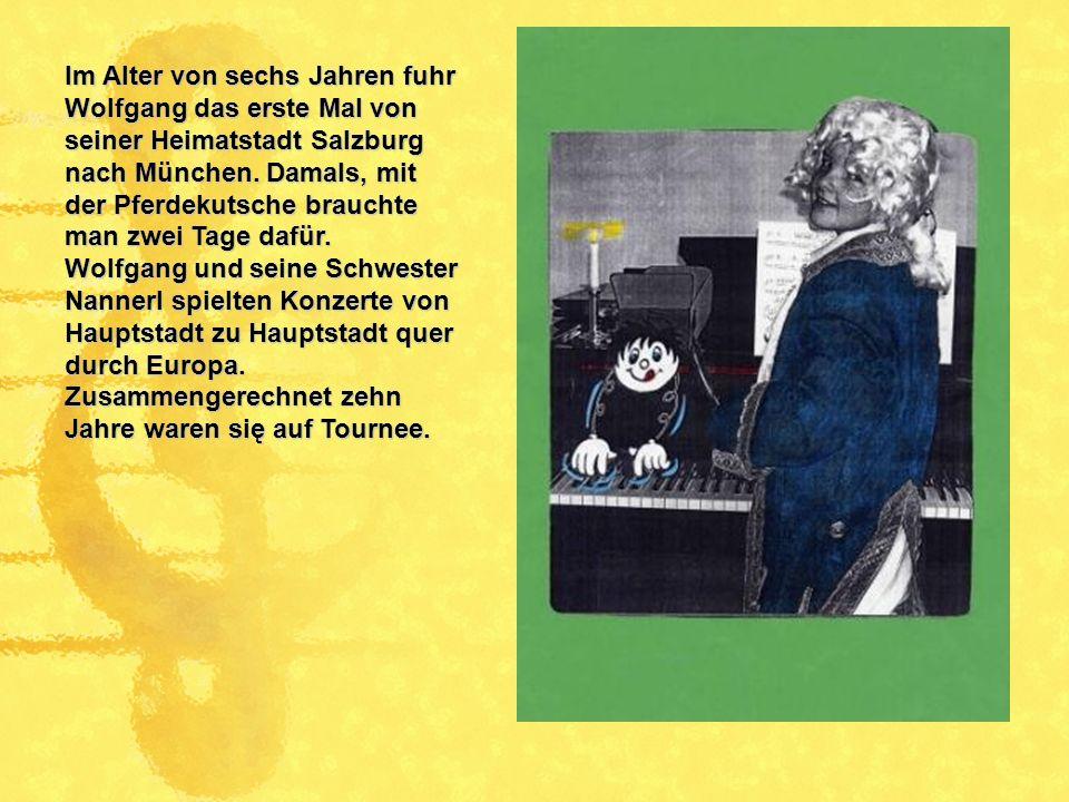 Im Alter von sechs Jahren fuhr Wolfgang das erste Mal von seiner Heimatstadt Salzburg nach München. Damals, mit der Pferdekutsche brauchte man zwei Tage dafür.