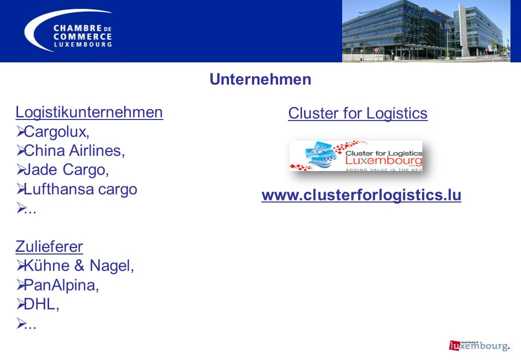Unternehmen Logistikunternehmen. Cargolux, China Airlines, Jade Cargo, Lufthansa cargo. ... Zulieferer.