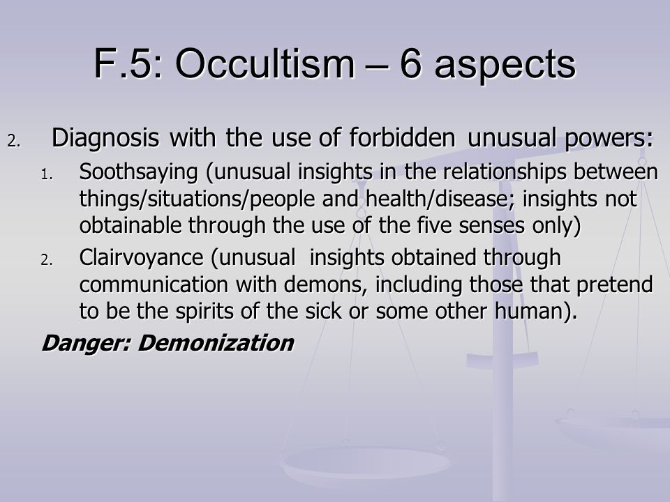 F.5: Occultism – 6 aspectsDiagnosis with the use of forbidden unusual powers: